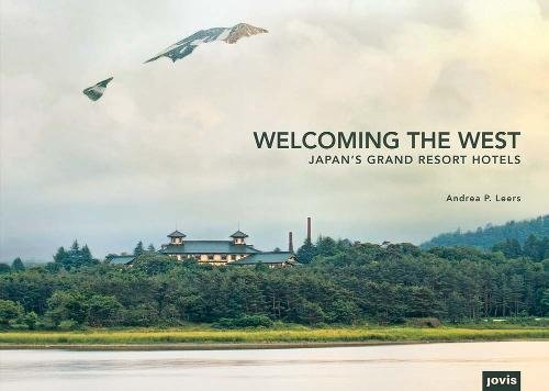 Welcoming The West  Japan S Grand Resort Hotels