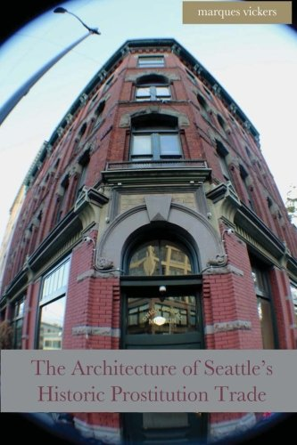 The Architecture of Seattle?s Historic Prostitution Trade: Seattle Vice and the Sweet Painted Lady Commerce pdf epub