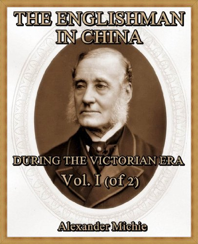 Canton Export - The Englishman in China During the Victorian Era, Vol. I (of 2) : As Illustrated in the Career of Sir Rutherford Alcock, K.C.B., D.C.L., Many Years Consul and Minister in China and Japan
