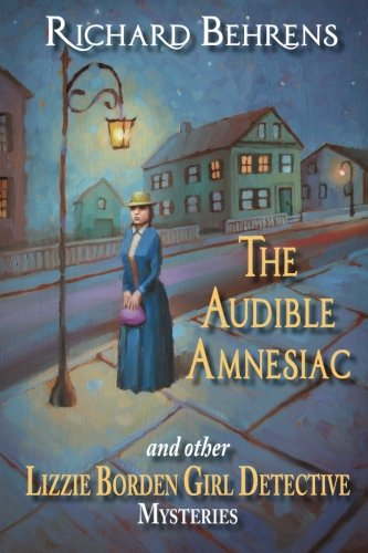 The Audible Amnesiac: and other Lizzie Borden Girl Detective Mysteries