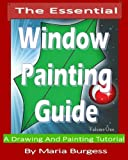 The Essential Window Painting Guide: A Drawing And Painting Tutorial (The Complete Window Painting Guide) (Volume 1)