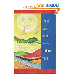 Cross Over Water (WEST WORD FICTION) Richard Yanez