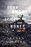 Down Among the Sticks and Bones (Wayward Children) Kindle Edition by Seanan McGuire  (Author)