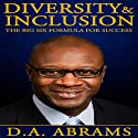 Diversity & Inclusion: The Big Six Formula for Success Audiobook by D. A. Abrams Narrated by Dave Wright