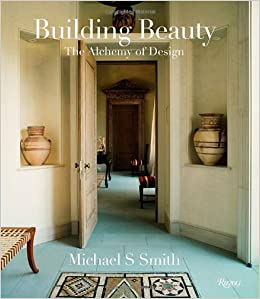 Michael S Smith Building Beauty The Alchemy of Design Michael S
