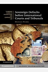 Sovereign Defaults before International Courts and Tribunals (Cambridge Studies in International and Comparative Law Book 81) Kindle Edition