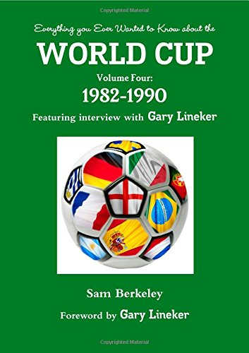 Everything you Ever Wanted to Know about the World Cup Volume Four: 1982-1990 (Volume 4)