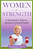 Women of Strength: A Devotional to Improve Spiritual & Physical Health (Fit for Faith)