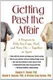 Getting Past the Affair: A Program to Help You Cope, Heal, and Move On -- Together or Apart
