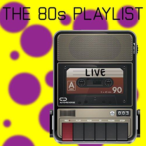 The 80's Playlist: Live