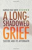 A Long-Shadowed Grief, Harold Ivan Smith, 1561012815