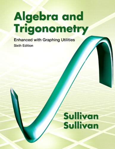 Algebra and Trigonometry Enhanced with Graphing Utilities (6th Edition) (9780321784834)
