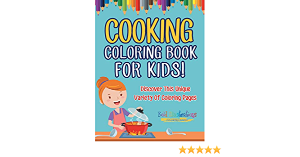 - Cooking Coloring Book For Kids! Discover This Unique Variety Of Coloring  Pages: Illustrations, Bold: 9781641937320: Amazon.com: Books