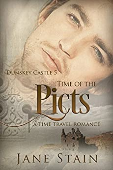 Time of the Picts: A Time Travel Romance (Dunskey Castle Book 5) by [Stain, Jane]