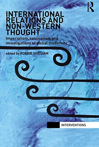 International Relations and Non-Western Thought: Imperialism, Colonialism and Investigations of Global Modernity (Interv