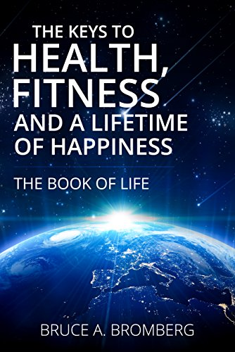 The Keys to Health, Fitness and a Lifetime of Happiness (English Edition)