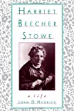 img - for By Joan D. Hedrick - Harriet Beecher Stowe: A Life: 1st (first) Edition book / textbook / text book
