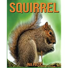 Squirrel: Children Book of Fun Facts & Amazing Photos on Animals in Nature - A Wonderful Squirrel Book for Kids aged 3-7