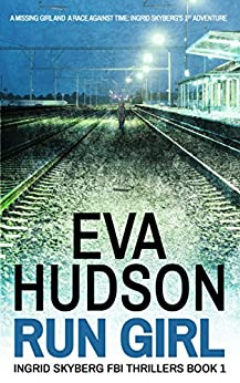 Run Girl (Ingrid Skyberg FBI Thrillers Book 1) by [Hudson, Eva]