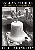 England's Child, the Carillon and the Casting of Big Bells, Jill Johnston, 0932274714