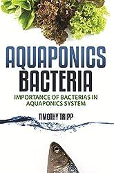 Aquaponics Bacteria: Importance of Bacterias in Aquaponics System (English Edition)