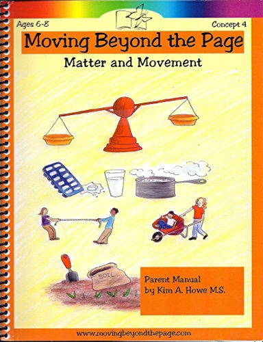 Moving Beyond the Page: Matter and Movement Parent Manual (Ages 6-8, Concept 4)