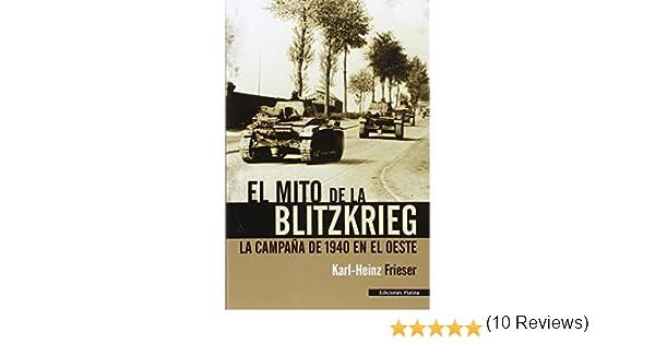 El mito de la Blitzkrieg: la campaña de 1940 en el Oeste: Amazon.es: Frieser, Karl-Heinz, Veramendi, Javier: Libros