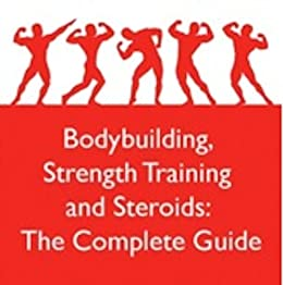 Bodybuilding, Strength Training and Steroids: The Complete Guide by [Samson]