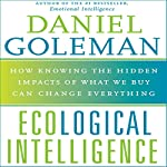 Ecological Intelligence: How Knowing the Hidden Impacts of What We Buy Can Change Everything | Daniel Goleman