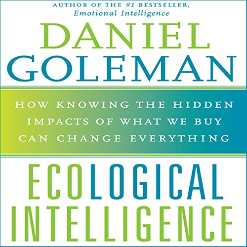 Ecological Intelligence: How Knowing the Hidden Impacts of What We Buy Can Change Everything by Macmillan Audio
