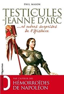 Les testicules de Jeanne d'Arc : et autres surprises de l'histoire, Mason, Phil