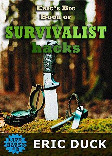 Eric's Big Book of Survivalist Hacks: The ULTIMATE Prepping DIY Guide to SHTF Survival Scenario Skills (Life Hacks 6)