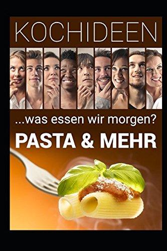 KOCHIDEEN - was essen wir morgen: Pasta & Mehr