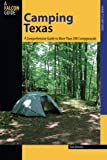 Camping Texas: A Comprehensive Guide To More Than 200 Campgrounds, First Edition: A Comprehensive Guide To More Than 200 Campgrounds (State Camping Series)