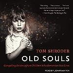 Old Souls: Compelling Evidence from Children Who Remember Past Lives | Tom Shroder