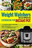 Weight Watchers Smartpoints Cookbook for Instant Pot: The Ultimate Weight Watchers Instant Pot Cookbook: Easy & Delicious Instant Pot Recipes to Help You Lose Weight Fast