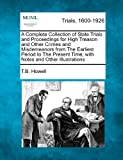 A Complete Collection of State Trials and Proceedings for High Treason and Other Crimes and Misdemeanors from the Earliest Period to the Present Time, T. B. Howell, 1275084737