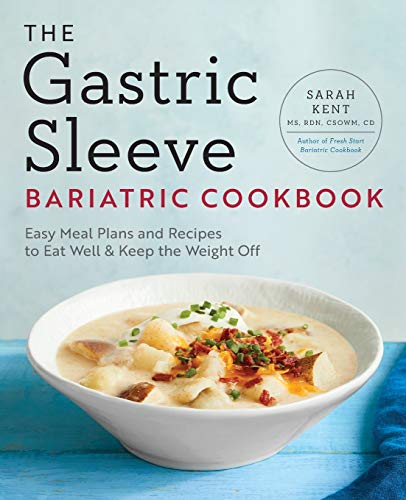 The Gastric Sleeve Bariatric Cookbook: Easy Meal Plans and Recipes to Eat Well & Keep the Weight Off Paperback – May 8, 2018