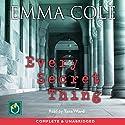Every Secret Thing Hörbuch von Emma Cole Gesprochen von: Tara Ward