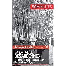 La bataille des Ardennes: Les derniers jours de l'occupation allemande en Belgique (Grandes Batailles t. 20) (French Edition)