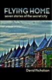 Flying Home: Seven Stories of the Secret City