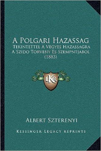 Book A Polgari Hazassag: Tekintettel a Vegyes Hazassagra a Szido Torveny Es Szempntjabol (1883)