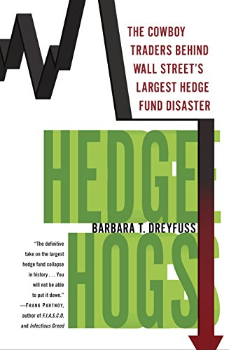 - Hedge Hogs: The Cowboy Traders Behind Wall Street's Largest Hedge Fund Disaster