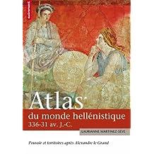 ATLAS DU MONDE HELLÉNISTIQUE 336-31 AVANT J.C. : POUVOIR ET TERRITOIRES APRÈS ALEXANDRE LE GRAND