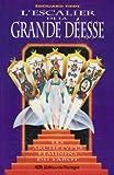 L'Escalier de la grande Déesse : Les archétypes féminins du Tarot
