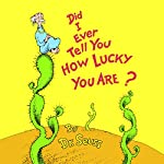 Did I Ever Tell You How Lucky You Are  | Dr. Seuss