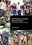 Intercultural Relations : Communication, Identity, and Conflict, Weaver, Gary R., 1256092851
