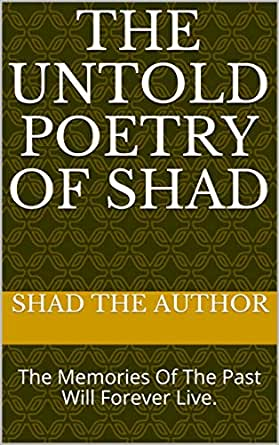 The Untold Poetry Of Shad: The Memories Of The Past Will Forever Live. (English Edition) eBook: Author, Shad The: Amazon.es: Tienda Kindle
