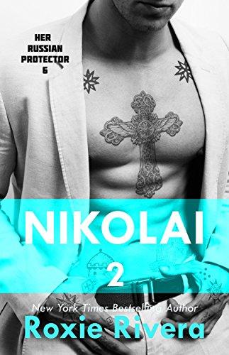 Nikolai 2 (Her Russian Protector #6) (Best Looking Russian Women)