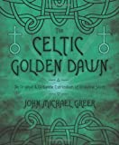 img - for The Celtic Golden Dawn: An Original & Complete Curriculum of Druidical Study book / textbook / text book